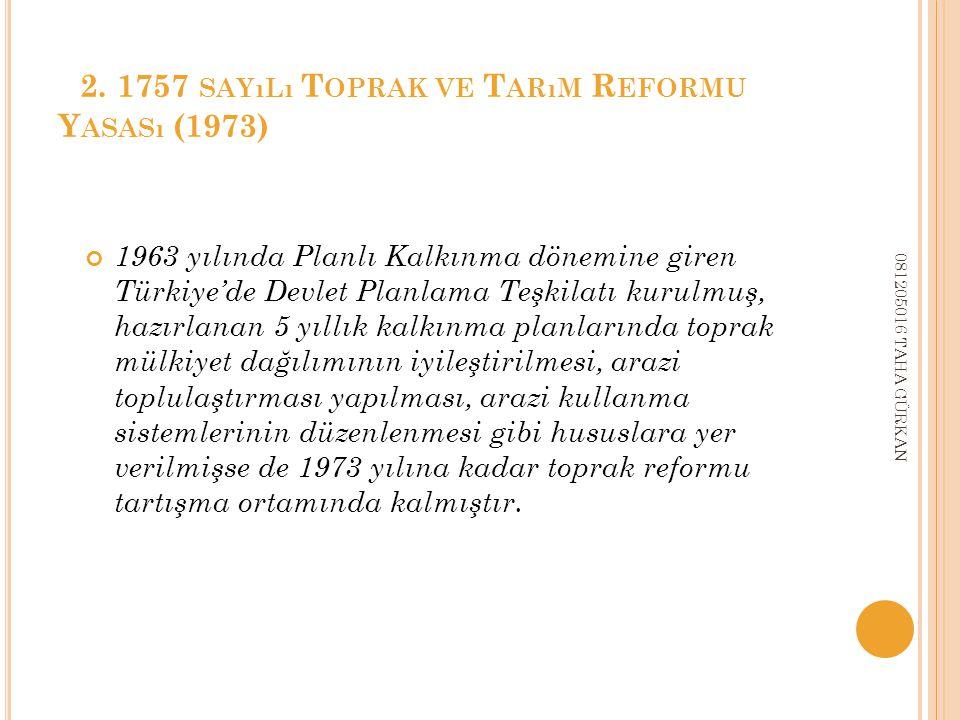 2. 1757 SAYıLı T OPRAK VE T ARıM R EFORMU Y ASASı (1973) 1963 yılında Planlı Kalkınma dönemine giren Türkiye'de Devlet Planlama Teşkilatı kurulmuş, ha