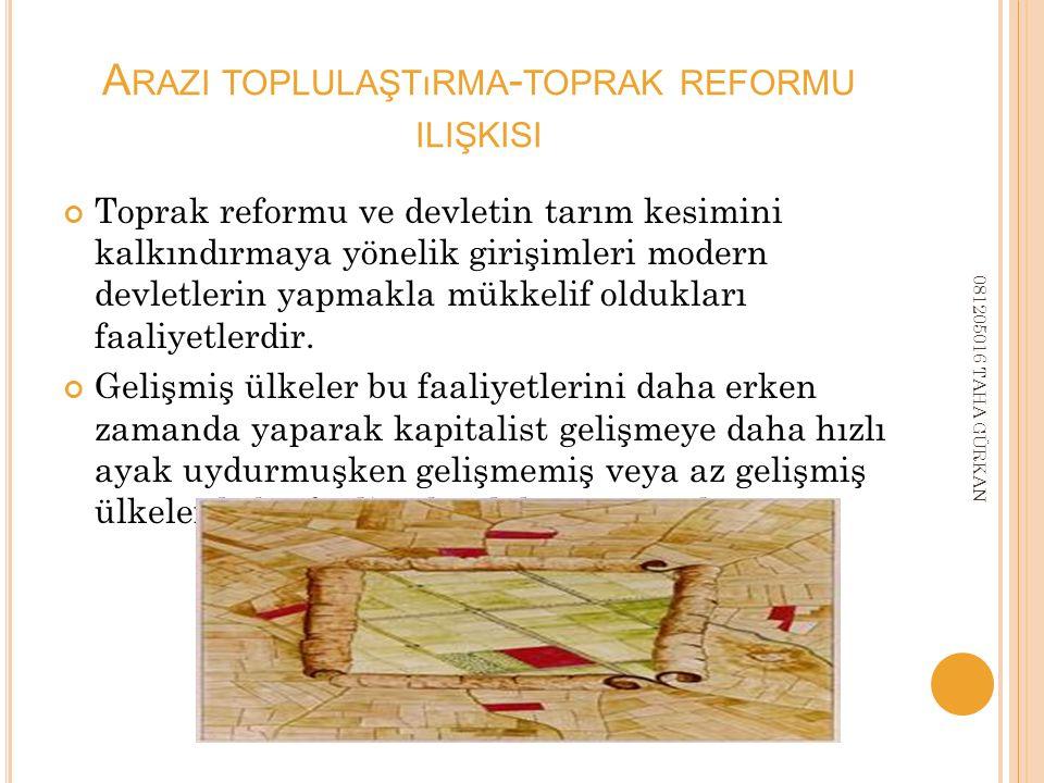 A RAZI TOPLULAŞTıRMA - TOPRAK REFORMU ILIŞKISI Toprak reformu ve devletin tarım kesimini kalkındırmaya yönelik girişimleri modern devletlerin yapmakla mükkelif oldukları faaliyetlerdir.