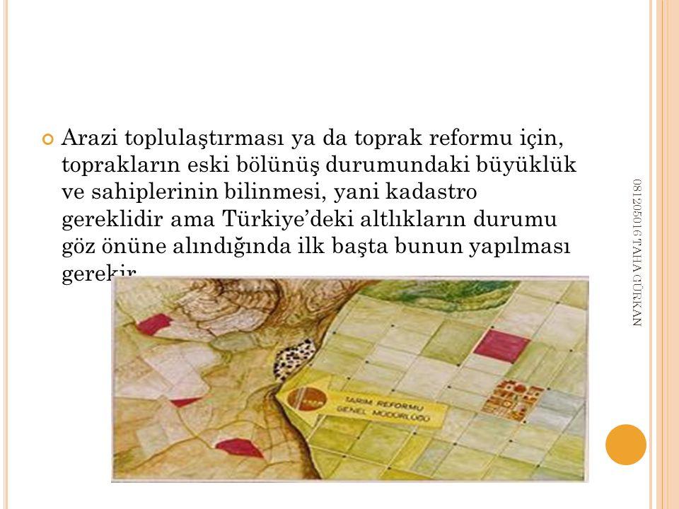 Arazi toplulaştırması ya da toprak reformu için, toprakların eski bölünüş durumundaki büyüklük ve sahiplerinin bilinmesi, yani kadastro gereklidir ama Türkiye'deki altlıkların durumu göz önüne alındığında ilk başta bunun yapılması gerekir.