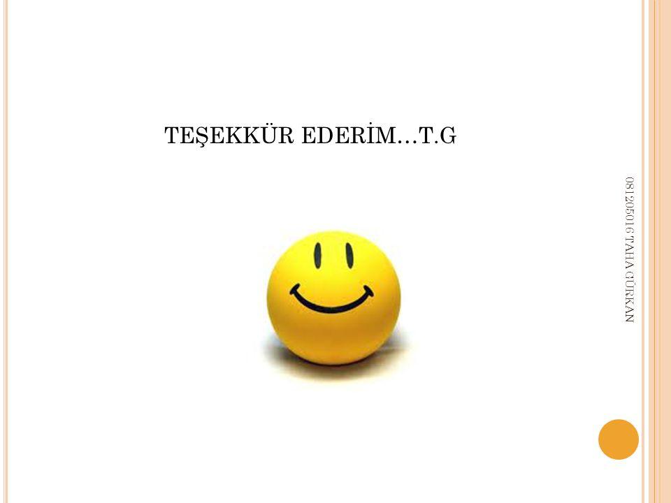 TEŞEKKÜR EDERİM…T.G 081205016 TAHA GÜRKAN