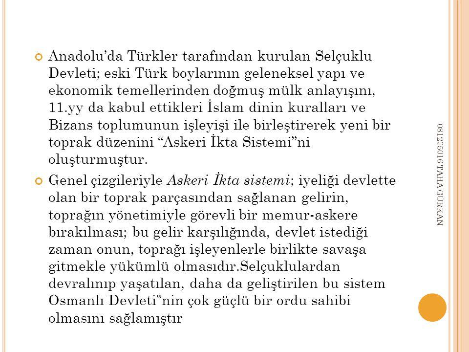 Anadolu'da Türkler tarafından kurulan Selçuklu Devleti; eski Türk boylarının geleneksel yapı ve ekonomik temellerinden doğmuş mülk anlayışını, 11.yy da kabul ettikleri İslam dinin kuralları ve Bizans toplumunun işleyişi ile birleştirerek yeni bir toprak düzenini Askeri İkta Sistemi ni oluşturmuştur.