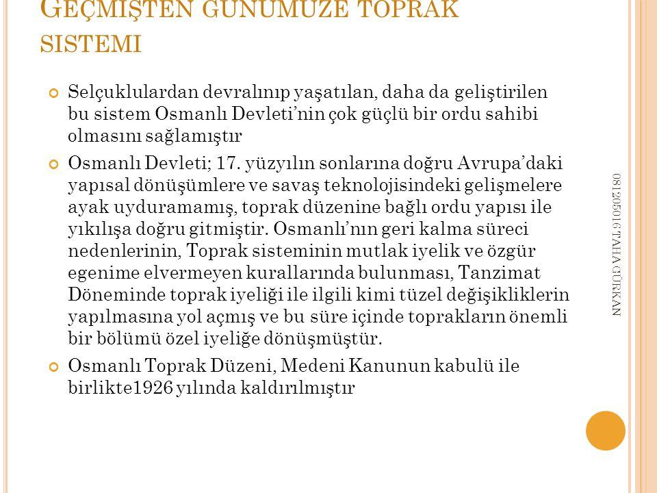 G EÇMIŞTEN GÜNÜMÜZE TOPRAK SISTEMI Selçuklulardan devralınıp yaşatılan, daha da geliştirilen bu sistem Osmanlı Devleti'nin çok güçlü bir ordu sahibi olmasını sağlamıştır Osmanlı Devleti; 17.