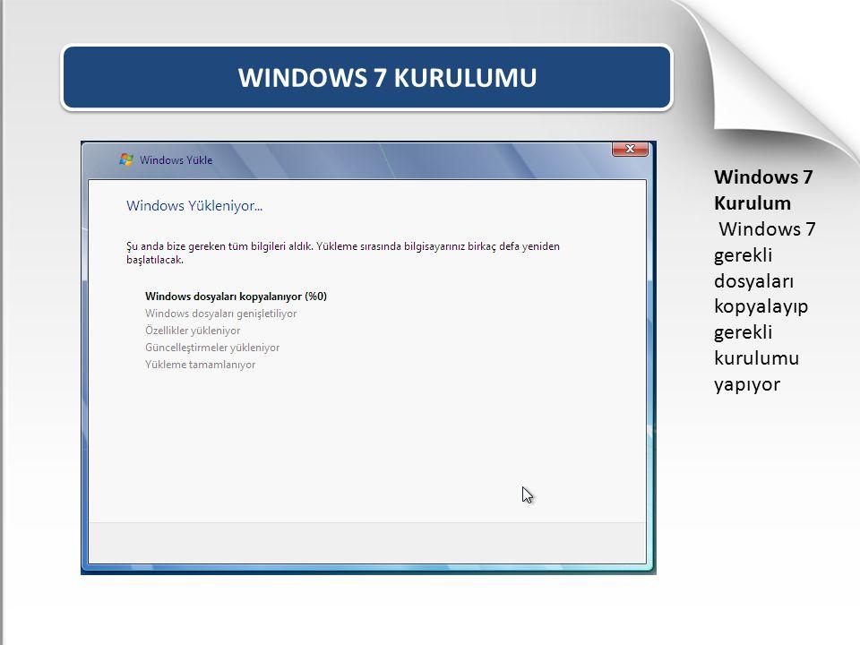 WINDOWS 7 KURULUMU Windows 7 Kurulum Windows 7 gerekli dosyaları kopyalayıp gerekli kurulumu yapıyor