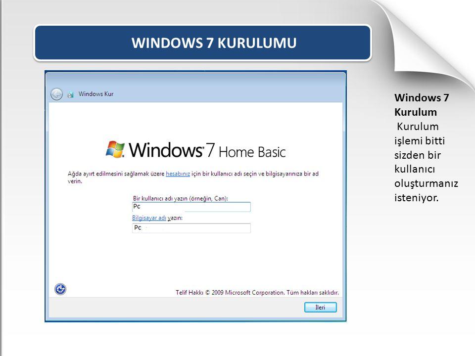 WINDOWS 7 KURULUMU Windows 7 Kurulum Kurulum işlemi bitti sizden bir kullanıcı oluşturmanız isteniyor.