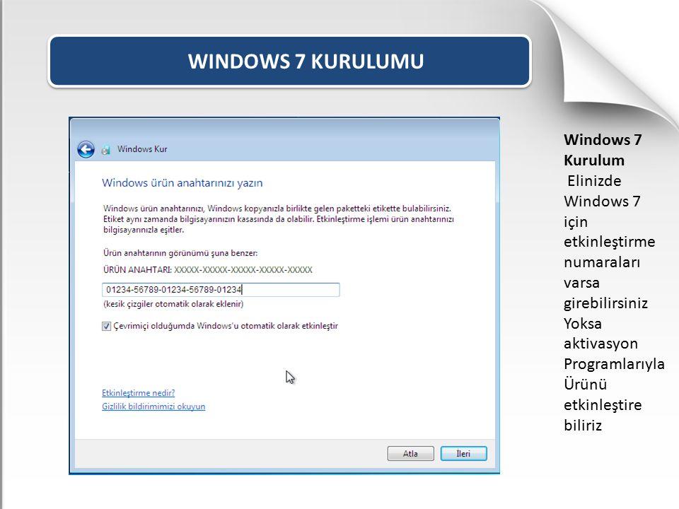 WINDOWS 7 KURULUMU Windows 7 Kurulum Elinizde Windows 7 için etkinleştirme numaraları varsa girebilirsiniz Yoksa aktivasyon Programlarıyla Ürünü etkin