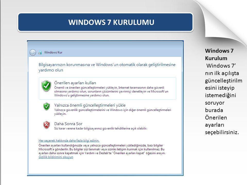 WINDOWS 7 KURULUMU Windows 7 Kurulum Windows 7' nın ilk açılışta güncelleştirilm esini isteyip istemediğini soruyor burada Önerilen ayarları seçebilir