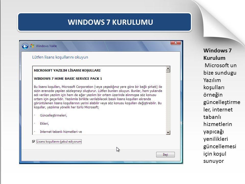 WINDOWS 7 KURULUMU Windows 7 Kurulum Microsoft un bize sundugu Yazılım koşulları örneğin güncelleştirme ler, internet tabanlı hizmetlerin yapıcağı yen
