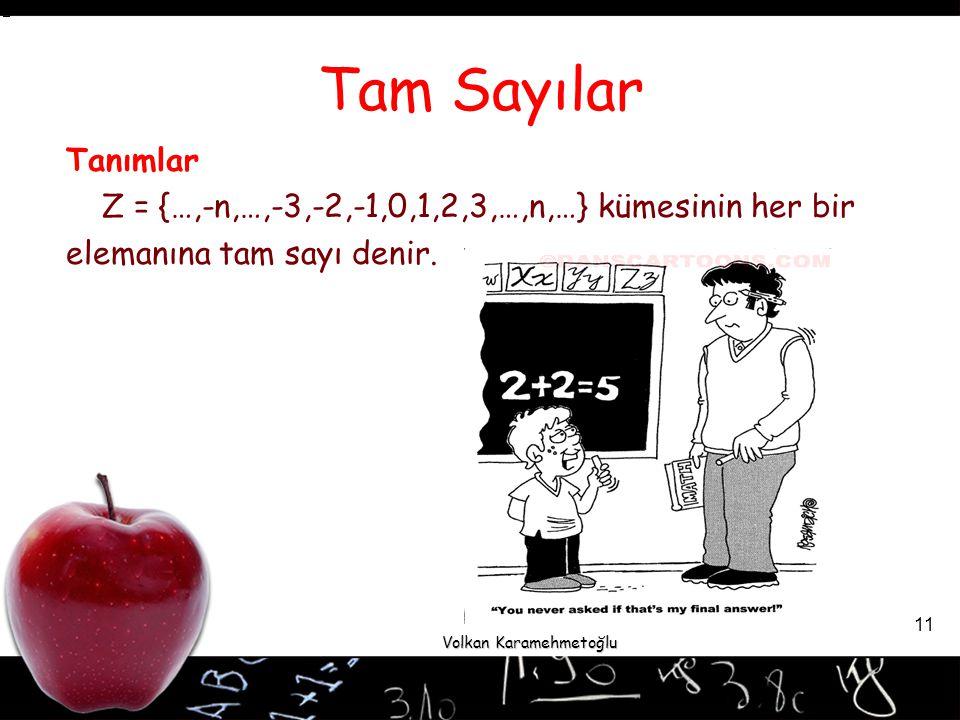 Volkan Karamehmetoğlu 11 Tam Sayılar Tanımlar Z = {…,-n,…,-3,-2,-1,0,1,2,3,…,n,…} kümesinin her bir elemanına tam sayı denir.