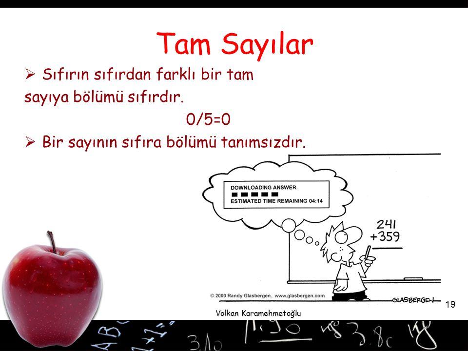 Volkan Karamehmetoğlu 19  Sıfırın sıfırdan farklı bir tam sayıya bölümü sıfırdır.
