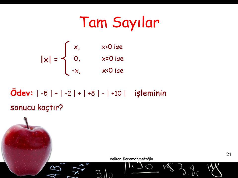 Volkan Karamehmetoğlu 21 = x, x>0 ise 0, x=0 ise -x, x<0 ise Ödev: işleminin sonucu kaçtır.