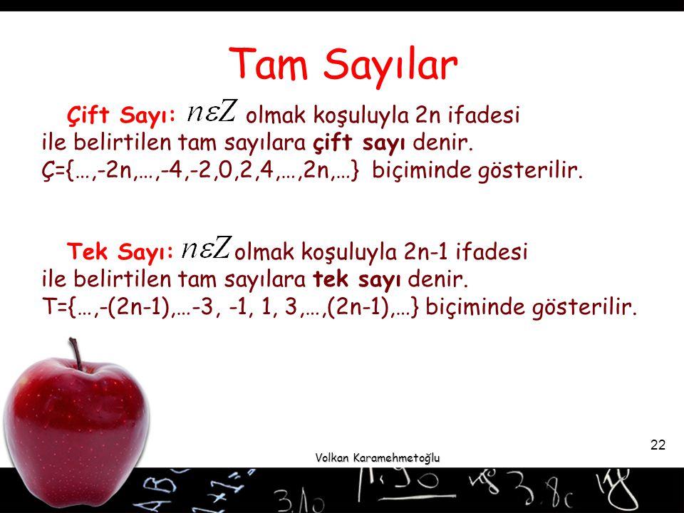 Volkan Karamehmetoğlu 22 Tam Sayılar Çift Sayı: olmak koşuluyla 2n ifadesi ile belirtilen tam sayılara çift sayı denir.