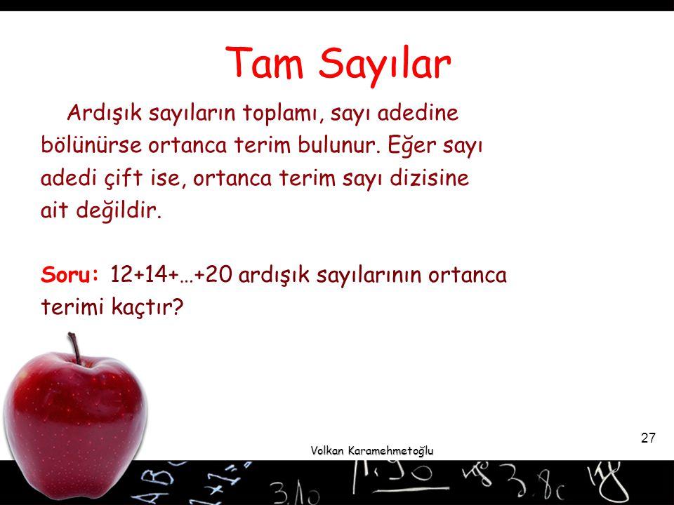 Volkan Karamehmetoğlu 27 Ardışık sayıların toplamı, sayı adedine bölünürse ortanca terim bulunur.