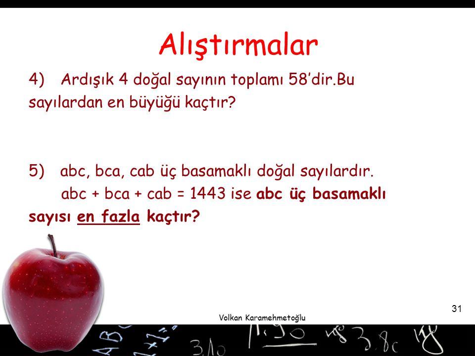 Volkan Karamehmetoğlu 31 4)Ardışık 4 doğal sayının toplamı 58'dir.Bu sayılardan en büyüğü kaçtır.