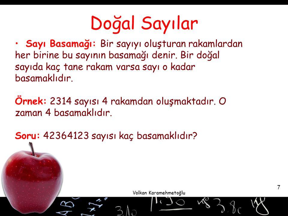Volkan Karamehmetoğlu 8 Çözümleme: Doğal sayıyı oluşturan rakamların bulunduğu yerdeki değerine basamak değeri, rakamların sayıda bulundukları basamaklar göz önüne alınmadan aldıkları değerlere sayı değeri denir.