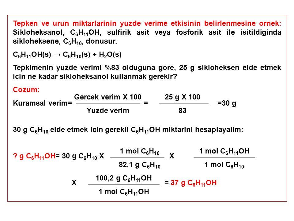 Tepken ve urun miktarlarinin yuzde verime etkisinin belirlenmesine ornek: Sikloheksanol, C 6 H 11 OH, sulfirik asit veya fosforik asit ile isitildigin