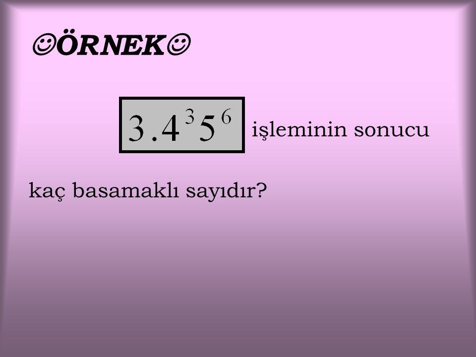 ÖRNEK işleminin sonucu kaç basamaklı sayıdır?