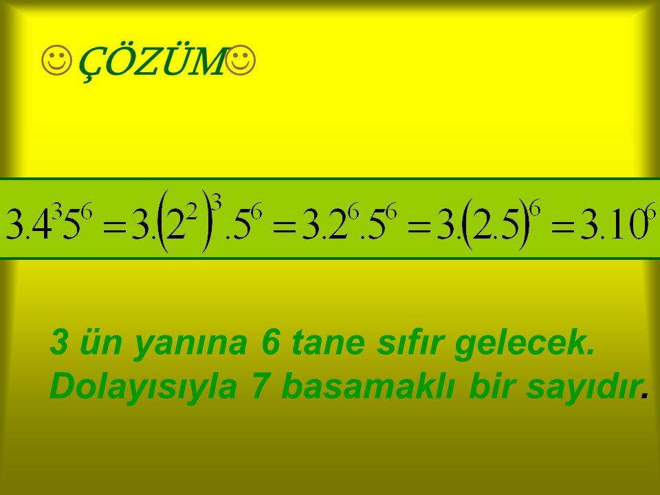 ÇÖZÜM 3 ün yanına 6 tane sıfır gelecek. Dolayısıyla 7 basamaklı bir sayıdır.