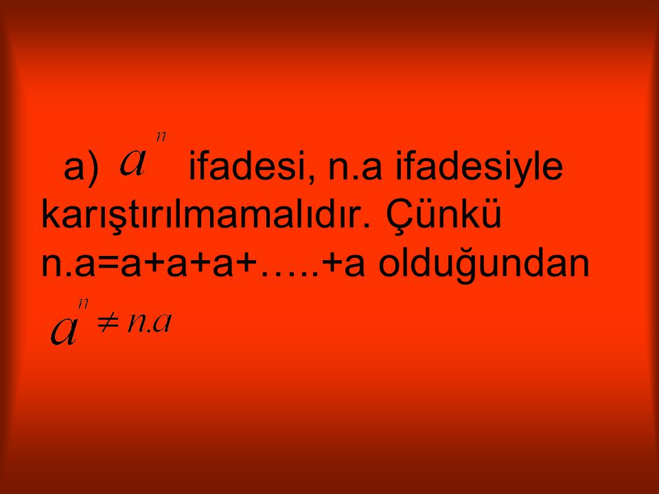 a) ifadesi, n.a ifadesiyle karıştırılmamalıdır. Çünkü n.a=a+a+a+…..+a olduğundan