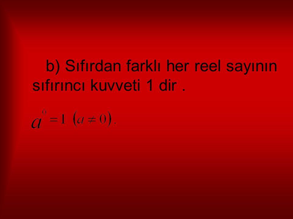 b) Sıfırdan farklı her reel sayının sıfırıncı kuvveti 1 dir.