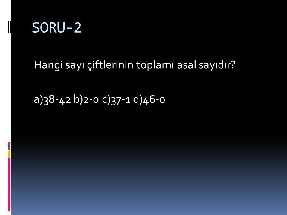 SORU-1 Hangisi asal sayıdır? a)7 b)22 c)93 d)99