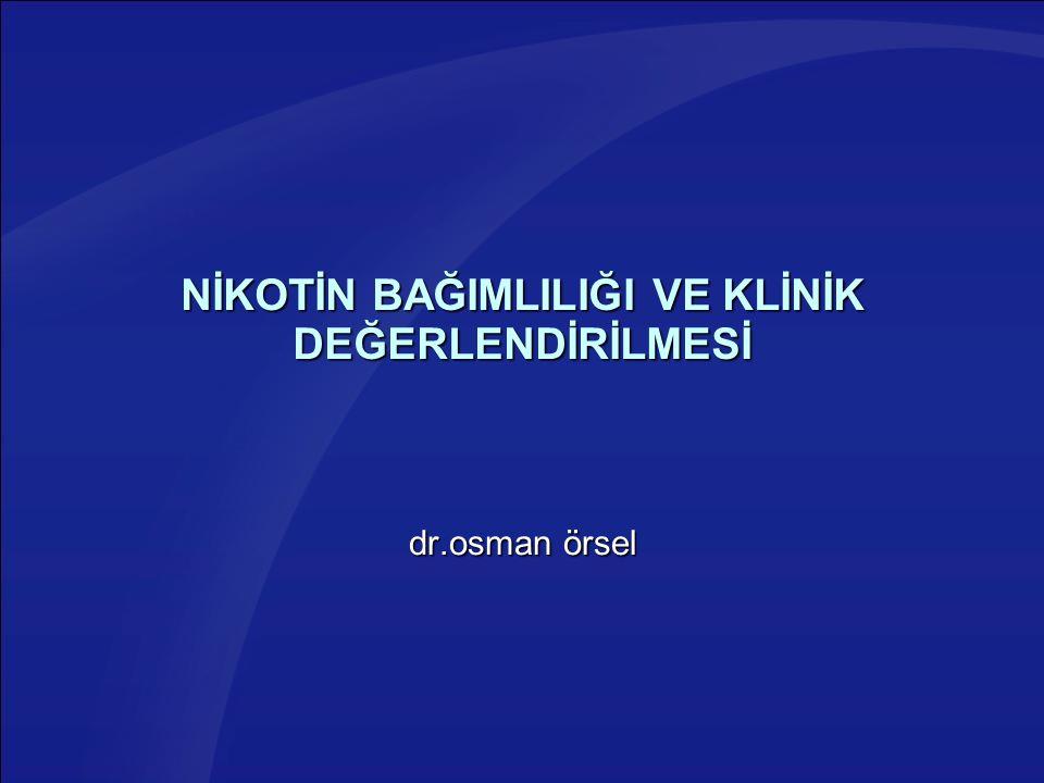 NİKOTİN BAĞIMLILIĞI VE KLİNİK DEĞERLENDİRİLMESİ dr.osman örsel