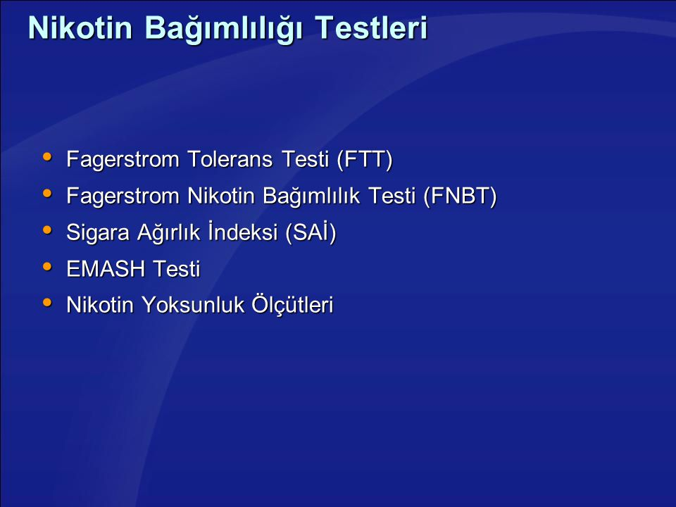 Nikotin Bağımlılığı Testleri  Fagerstrom Tolerans Testi (FTT)  Fagerstrom Nikotin Bağımlılık Testi (FNBT)  Sigara Ağırlık İndeksi (SAİ)  EMASH Tes