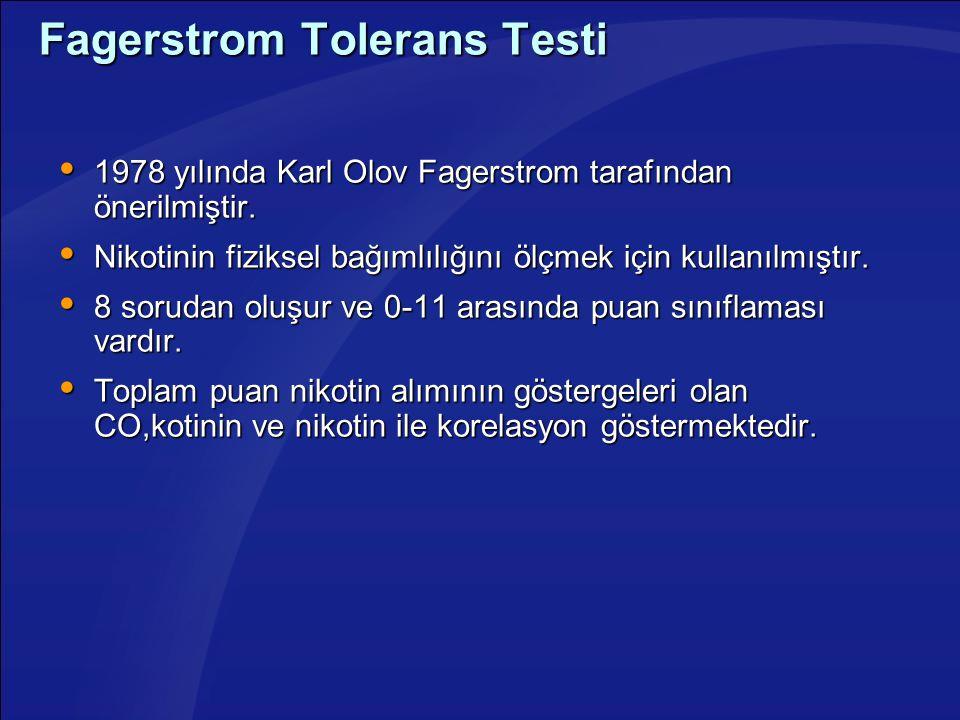 Fagerstrom Tolerans Testi  1978 yılında Karl Olov Fagerstrom tarafından önerilmiştir.  Nikotinin fiziksel bağımlılığını ölçmek için kullanılmıştır.