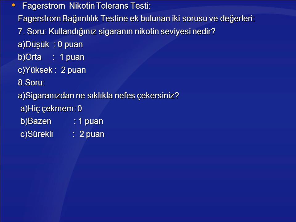  Fagerstrom Nikotin Tolerans Testi: Fagerstrom Bağımlılık Testine ek bulunan iki sorusu ve değerleri: Fagerstrom Bağımlılık Testine ek bulunan iki so