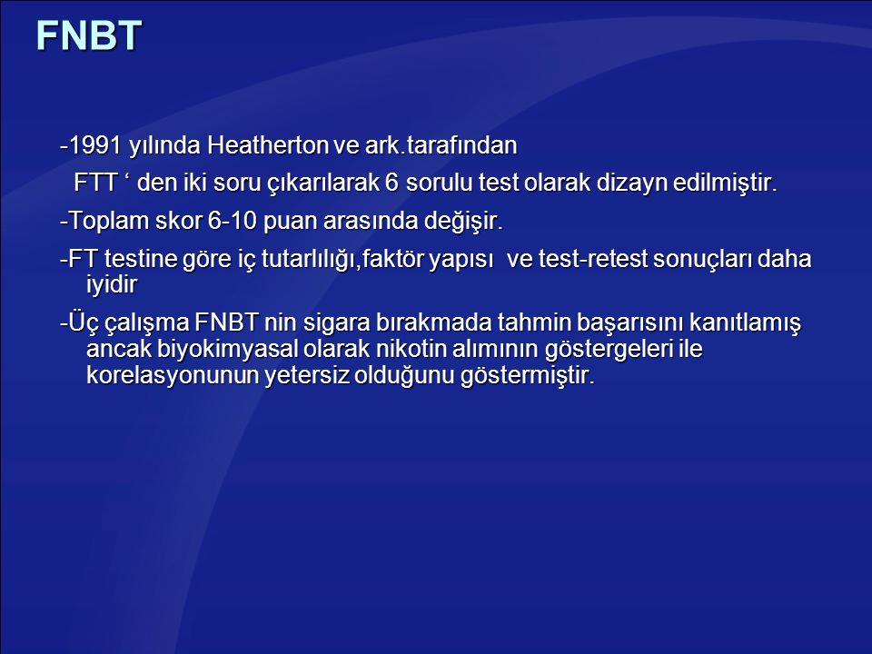 FNBT -1991 yılında Heatherton ve ark.tarafından -1991 yılında Heatherton ve ark.tarafından FTT ' den iki soru çıkarılarak 6 sorulu test olarak dizayn