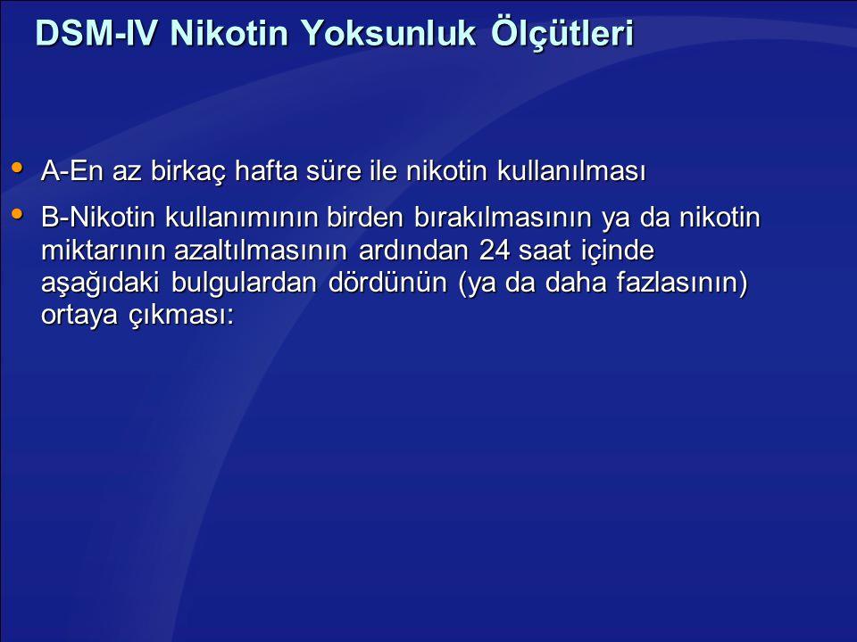 DSM-IV Nikotin Yoksunluk Ölçütleri  A-En az birkaç hafta süre ile nikotin kullanılması  B-Nikotin kullanımının birden bırakılmasının ya da nikotin m