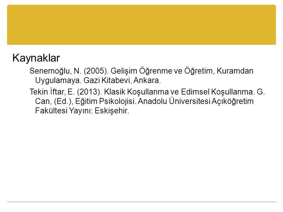 Kaynaklar Senemoğlu, N. (2005). Gelişim Öğrenme ve Öğretim, Kuramdan Uygulamaya. Gazi Kitabevi, Ankara. Tekin İftar, E. (2013). Klasik Koşullanma ve E