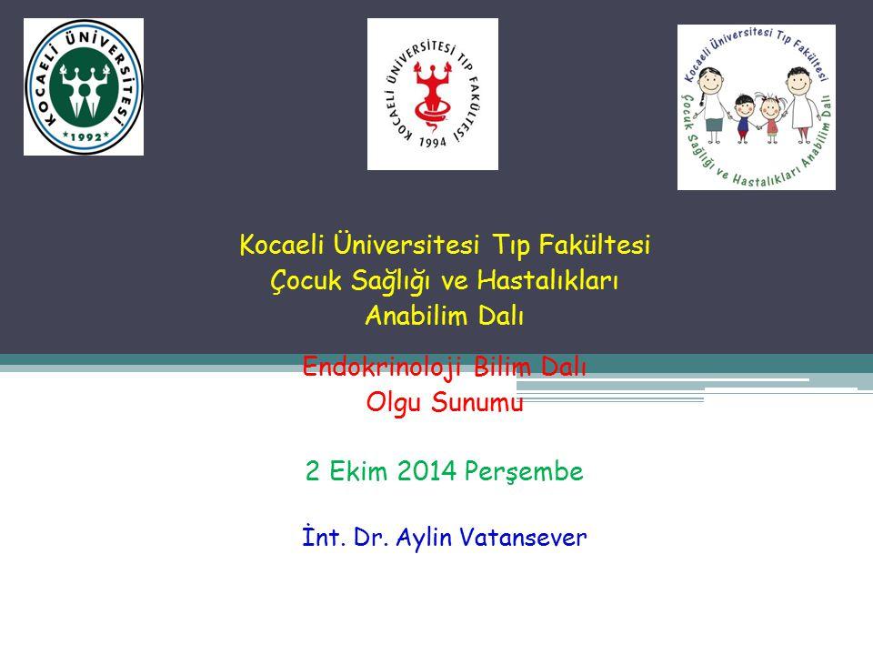 Kocaeli Üniversitesi Tıp Fakültesi Çocuk Sağlığı ve Hastalıkları Anabilim Dalı Endokrinoloji Bilim Dalı Olgu Sunumu 2 Ekim 2014 Perşembe İnt. Dr. Ayli