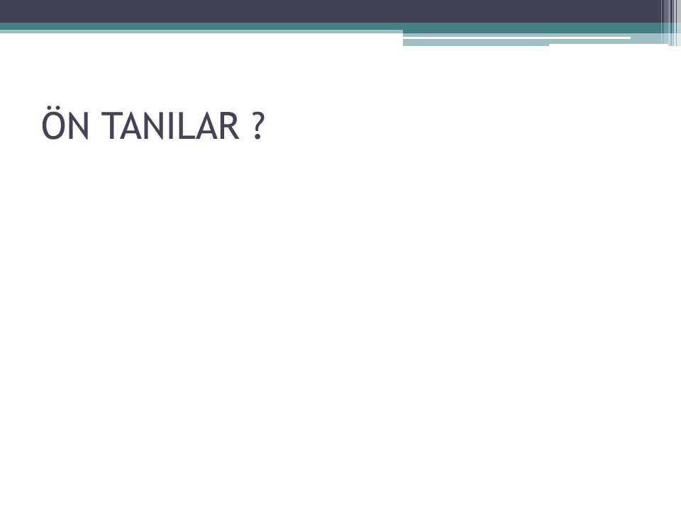 ÖN TANILAR ?