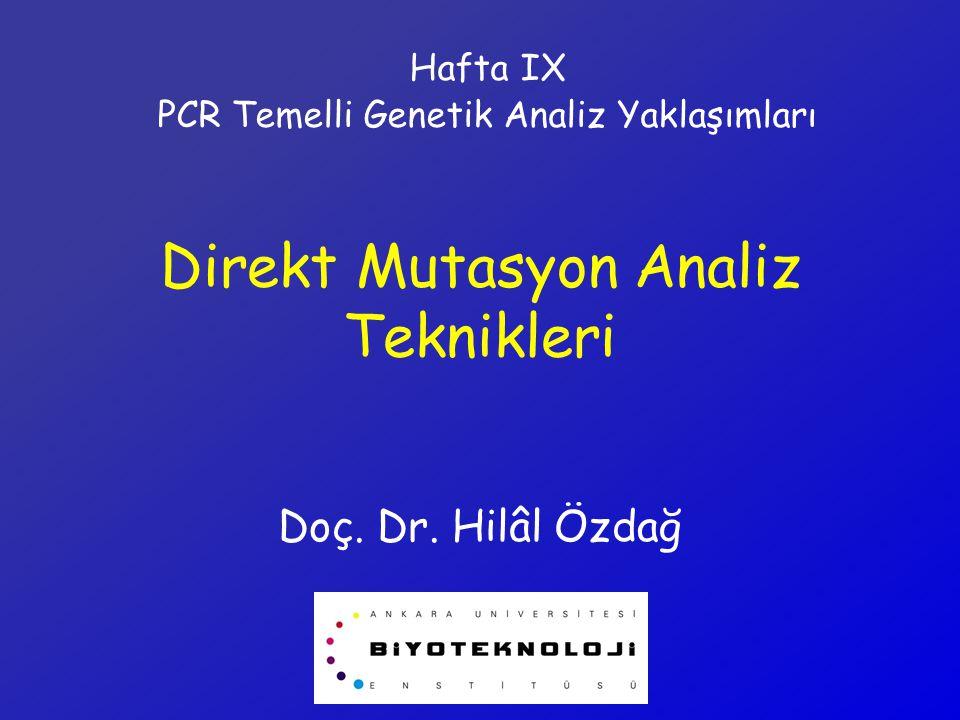 Direkt Mutasyon Analiz Teknikleri Doç. Dr. Hilâl Özdağ Hafta IX PCR Temelli Genetik Analiz Yaklaşımları