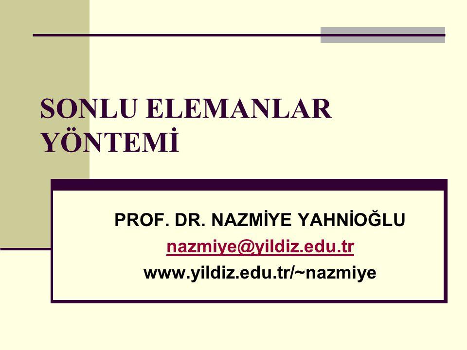 SONLU ELEMANLAR YÖNTEMİ PROF. DR. NAZMİYE YAHNİOĞLU nazmiye@yildiz.edu.tr www.yildiz.edu.tr/~nazmiye