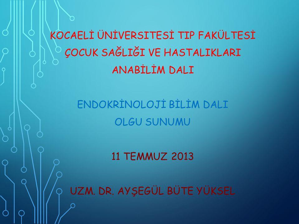 ÇOCUK ENDOKRIN VAKA SUNUMU DR AYŞEGÜL BÜTE YÜKSEL 11.07.2013