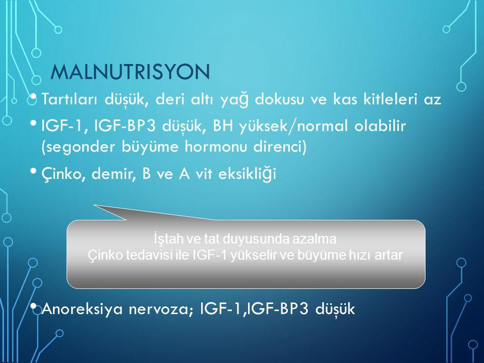 MALNUTRISYON Tartıları düşük, deri altı ya ğ dokusu ve kas kitleleri az IGF-1, IGF-BP3 düşük, BH yüksek/normal olabilir (segonder büyüme hormonu diren