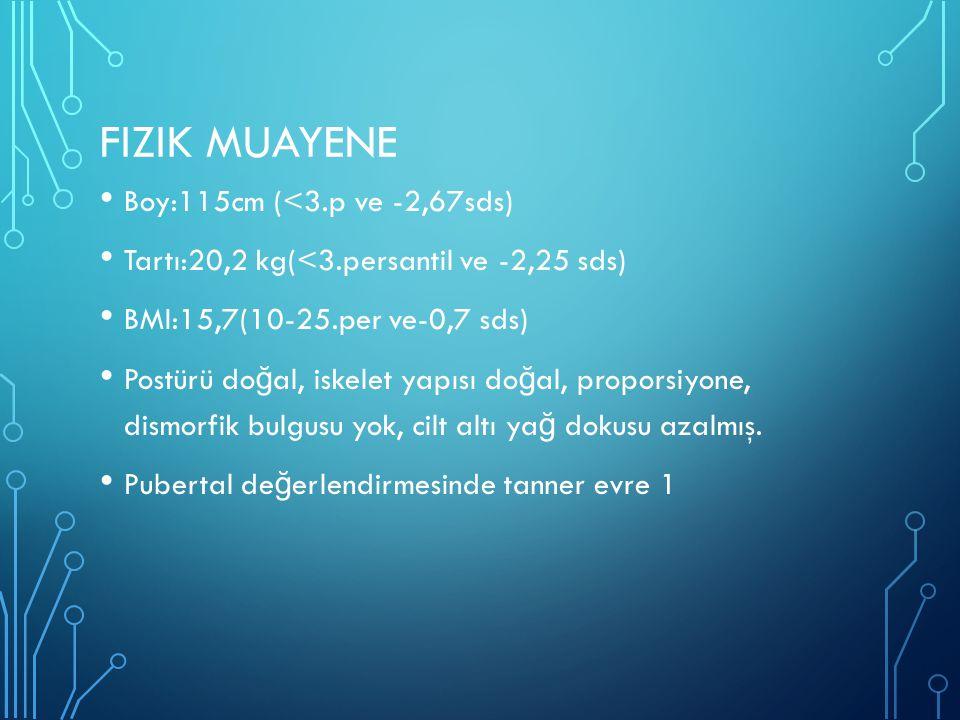 FIZIK MUAYENE Boy:115cm (<3.p ve -2,67sds) Tartı:20,2 kg(<3.persantil ve -2,25 sds) BMI:15,7(10-25.per ve-0,7 sds) Postürü do ğ al, iskelet yapısı do