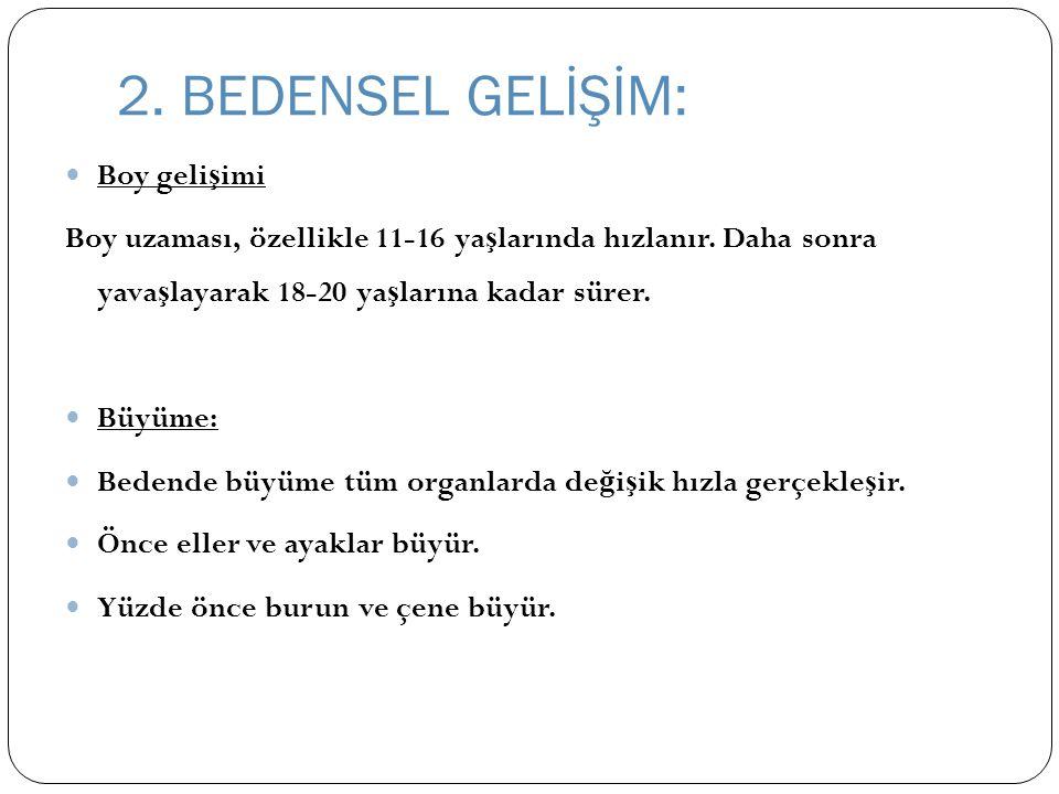 2.BEDENSEL GELİŞİM: Boy geli ş imi Boy uzaması, özellikle 11-16 ya ş larında hızlanır.