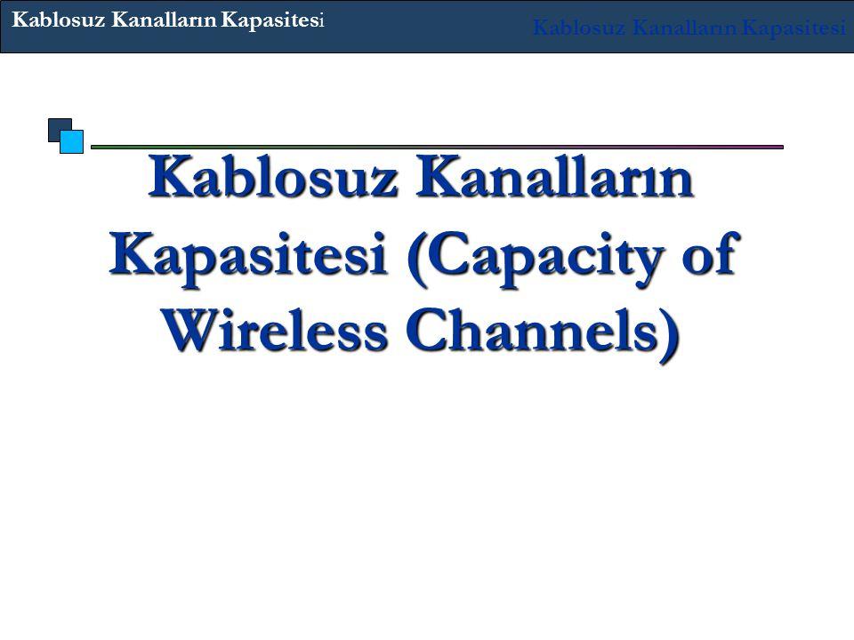Kablosuz Kanalların Kapasitesi (Capacity of Wireless Channels) Kablosuz Kanalların Kapasitesi