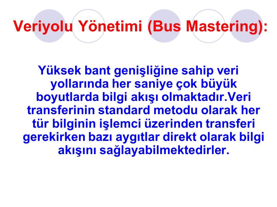 Veriyolu Yönetimi (Bus Mastering): Yüksek bant genişliğine sahip veri yollarında her saniye çok büyük boyutlarda bilgi akışı olmaktadır.Veri transferinin standard metodu olarak her tür bilginin işlemci üzerinden transferi gerekirken bazı aygıtlar direkt olarak bilgi akışını sağlayabilmektedirler.