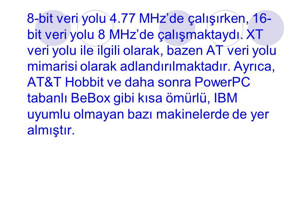 8-bit veri yolu 4.77 MHz'de çalışırken, 16- bit veri yolu 8 MHz'de çalışmaktaydı. XT veri yolu ile ilgili olarak, bazen AT veri yolu mimarisi olarak a