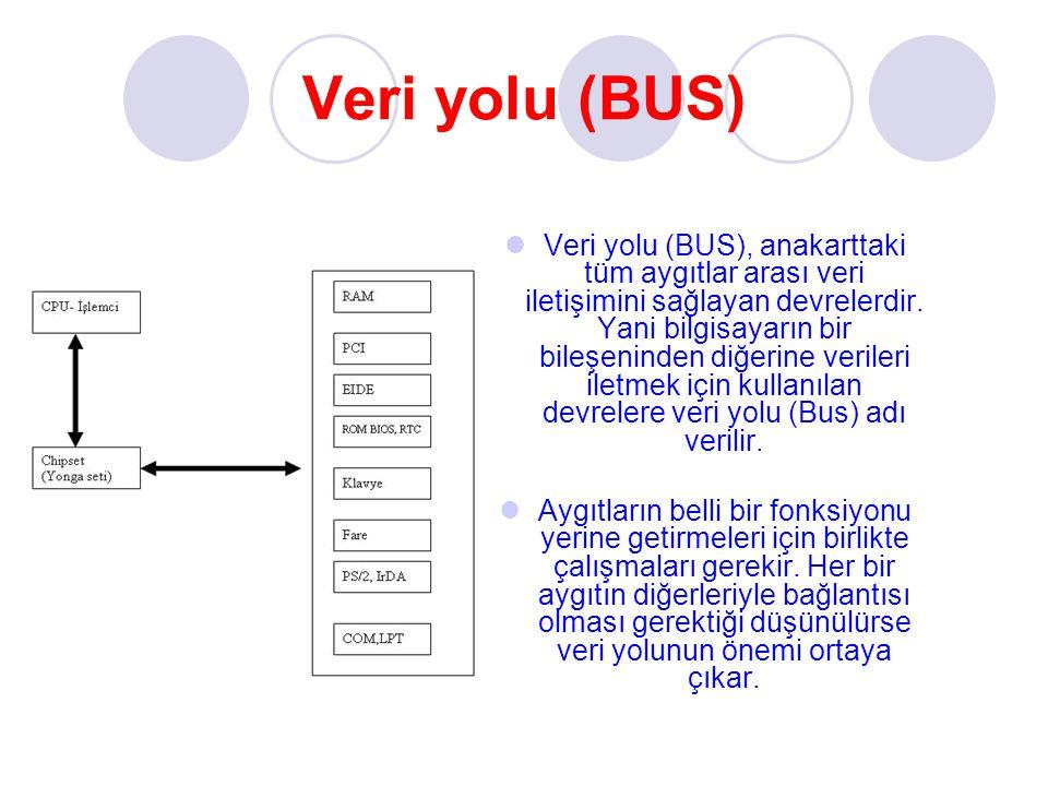 Veri yolu (BUS) Veri yolu (BUS), anakarttaki tüm aygıtlar arası veri iletişimini sağlayan devrelerdir. Yani bilgisayarın bir bileşeninden diğerine ver