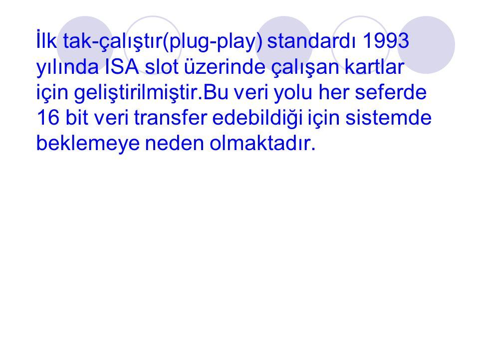 İlk tak-çalıştır(plug-play) standardı 1993 yılında ISA slot üzerinde çalışan kartlar için geliştirilmiştir.Bu veri yolu her seferde 16 bit veri transf