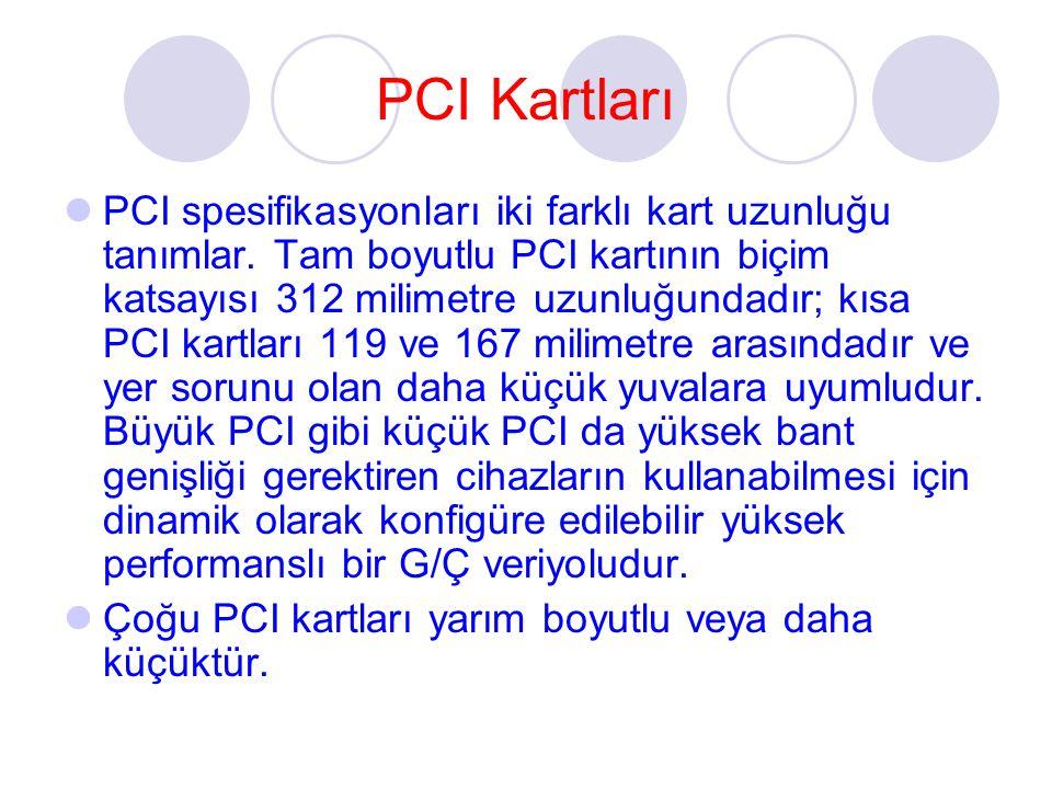 PCI Kartları PCI spesifikasyonları iki farklı kart uzunluğu tanımlar. Tam boyutlu PCI kartının biçim katsayısı 312 milimetre uzunluğundadır; kısa PCI