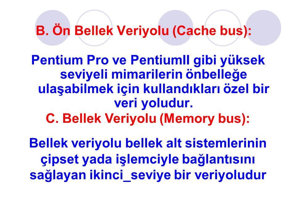 B. Ön Bellek Veriyolu (Cache bus): Pentium Pro ve PentiumII gibi yüksek seviyeli mimarilerin önbelleğe ulaşabilmek için kullandıkları özel bir veri yo