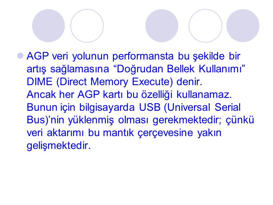 """AGP veri yolunun performansta bu şekilde bir artış sağlamasına """"Doğrudan Bellek Kullanımı"""" DIME (Direct Memory Execute) denir. Ancak her AGP kartı bu"""