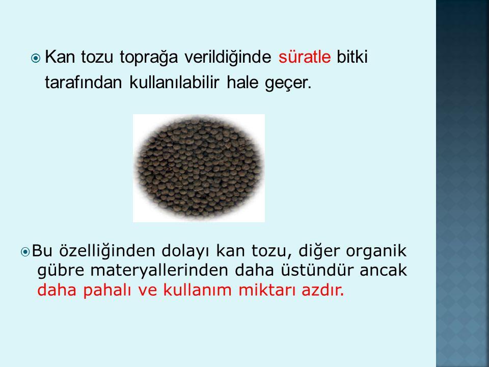  Bu özelliğinden dolayı kan tozu, diğer organik gübre materyallerinden daha üstündür ancak daha pahalı ve kullanım miktarı azdır.