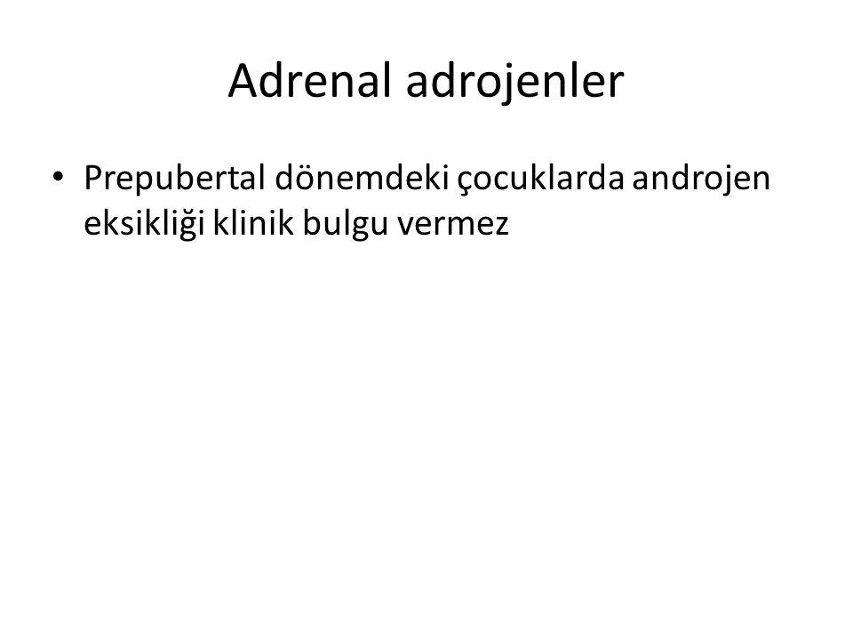 Adrenal adrojenler Prepubertal dönemdeki çocuklarda androjen eksikliği klinik bulgu vermez