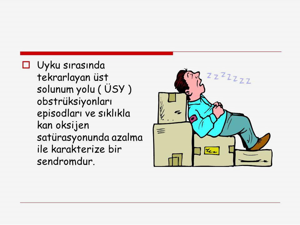  Uyku sırasında tekrarlayan üst solunum yolu ( ÜSY ) obstrüksiyonları episodları ve sıklıkla kan oksijen satürasyonunda azalma ile karakterize bir sendromdur.